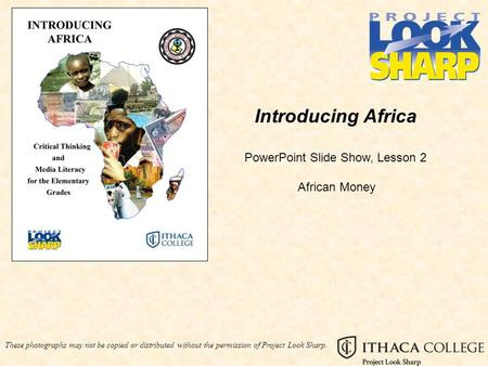 These photographs may not be copied or distributed without the permission of Project Look Sharp. Introducing Africa PowerPoint Slide Show, Lesson 2 African.
