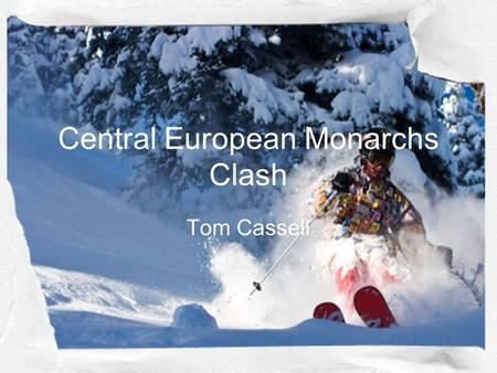 Central European Monarchs Clash Tom Cassell. What was the Thirty Years War over? 1234567891011121314151617181920 21222324252627282930 1.Religion 2.Territory.