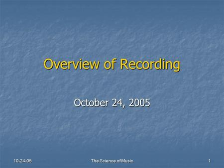 10-24-05 The Science of Music 1 Overview of Recording October 24, 2005.