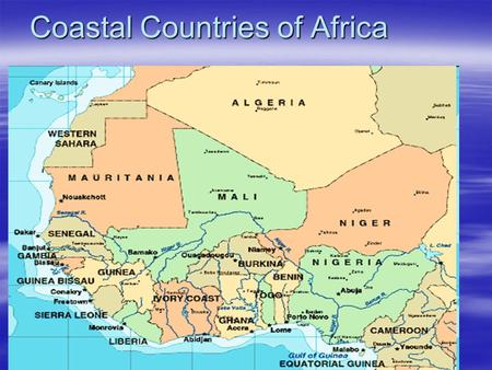 Coastal Countries of Africa. Land  Gulf of Guinea/Atlantic Ocean  Sandy Beaches, Rainforests  Rivers –Senegal, Gambia, Volta, Niger  Shallow = no.