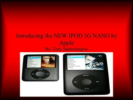 Introducing the NEW IPOD 3G NANO by Apple By: Tony Santercangelo.