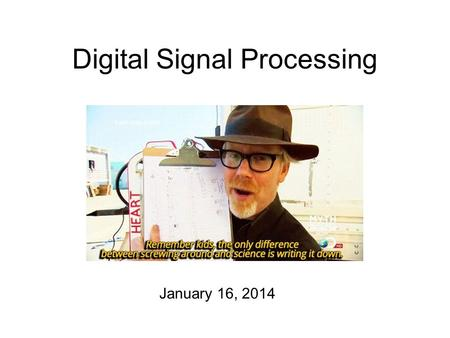 "Digital Signal Processing January 16, 2014 Analog and Digital In ""reality"", sound is analog. variations in air pressure are continuous = it has an amplitude."