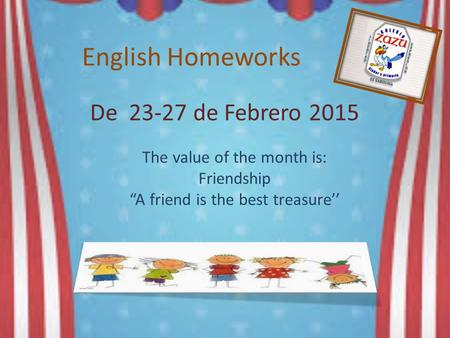 "English Homeworks De 23-27 de Febrero 2015 The value of the month is: Friendship ""A friend is the best treasure''"