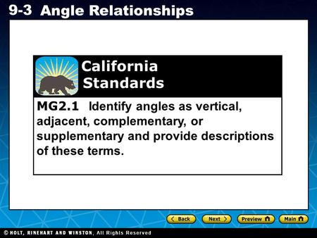 MG2.1 Identify angles as vertical, adjacent, complementary, or supplementary and provide descriptions of these terms. California Standards.