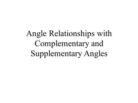 Angle Relationships with Complementary and Supplementary Angles.