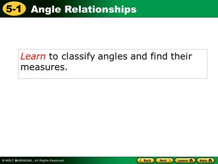 Angle Relationships 5-1 Learn to classify angles and find their measures.
