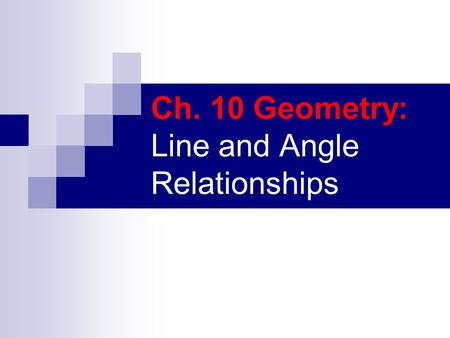 Ch. 10 Geometry: Line and Angle Relationships