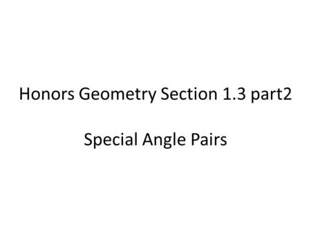 Honors Geometry Section 1.3 part2 Special Angle Pairs.