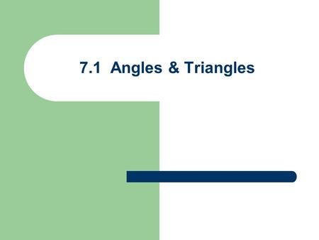 7.1 Angles & Triangles. Angles Positive Angle Counterclockwise rotation Negative Angle Clockwise rotation  
