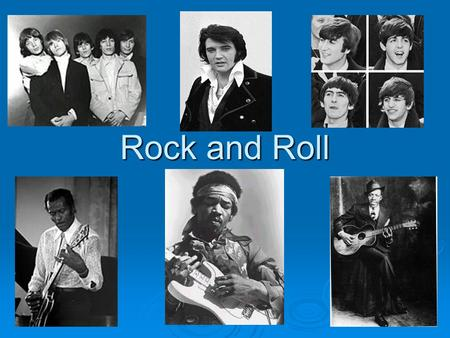 Rock and Roll. 1. The Roots of Rock and Roll The early roots of rock and roll can be traced back to Africa. Music with a hard driving rhythm played an.