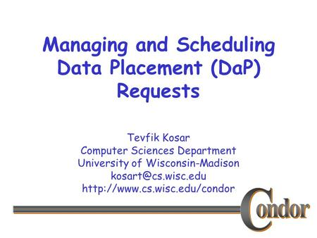 Tevfik Kosar Computer Sciences Department University of Wisconsin-Madison  Managing and Scheduling Data.