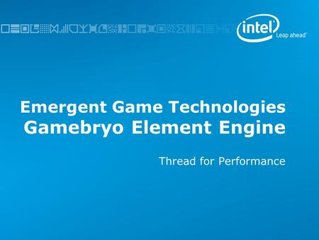 Emergent Game Technologies Gamebryo Element Engine Thread for Performance.