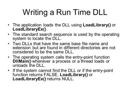 Writing a Run Time DLL The application loads the DLL using LoadLibrary() or LoadLibraryEx(). The standard search sequence is used by the operating system.