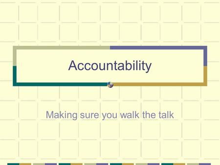 Accountability Making sure you walk the talk. A Short Story This is a story about people named Everybody, Somebody, Anybody and Nobody.
