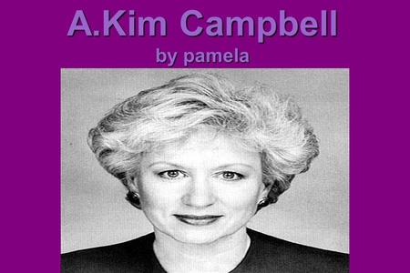 A.Kim Campbell by pamela. Personal Life Kim has no kids Divorced in 1972 from Nathan divinsky Kim campbell was born on march 10,1947 in port alberni,British.
