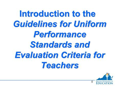 Introduction to the Guidelines for Uniform Performance Standards and Evaluation Criteria for Teachers 0.