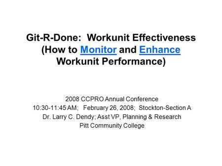 Git-R-Done: Workunit Effectiveness (How to Monitor and Enhance Workunit Performance) 2008 CCPRO Annual Conference 10:30-11:45 AM; February 26, 2008; Stockton-Section.