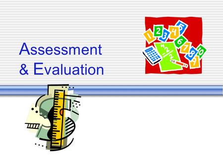 "A ssessment & E valuation. Assessment Answers questions related to individuals, ""What did the student learn?"" Uses tests and other activities to determine."