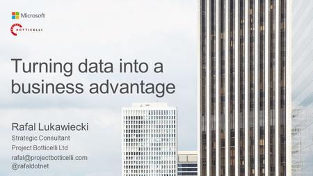 Turning data into a business advantage Rafal Lukawiecki Strategic Consultant Project Botticelli
