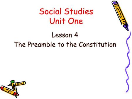 Social Studies Unit One Lesson 4 The Preamble to the Constitution.