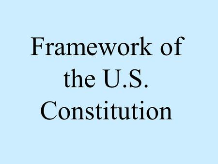 "Framework of the U.S. Constitution. Framework Preamble : States the purpose of the Constitution ""We the People of the United States, in Order to form."