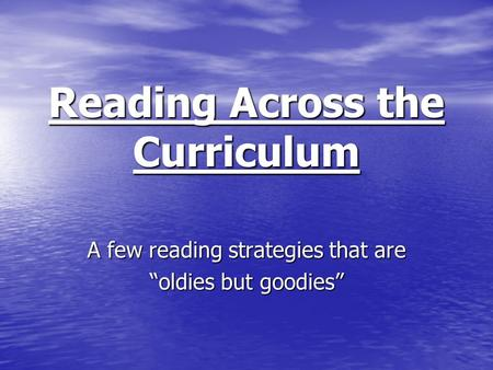"Reading Across the Curriculum A few reading strategies that are ""oldies but goodies"""