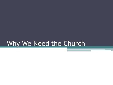 Why We Need the Church. Introduction the importance that people place on the church, or lack thereof, is evident through their actions ▫no membership,