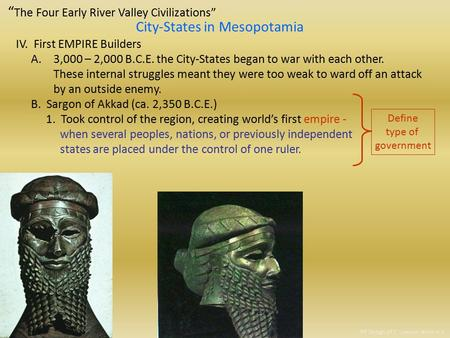 """ The Four Early River Valley Civilizations"" City-States in Mesopotamia IV. First EMPIRE Builders A.3,000 – 2,000 B.C.E. the City-States began to war."