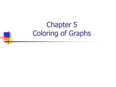 Chapter 5 Coloring of Graphs. 5.1 Vertex Coloring and Upper Bound Definition: A k-coloring of a graph G is a labeling f:V(G)  S, where |S|=k (or S=[k]).