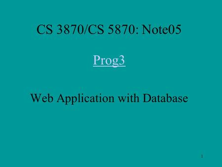 1 CS 3870/CS 5870: Note05 Prog3 Web Application with Database.