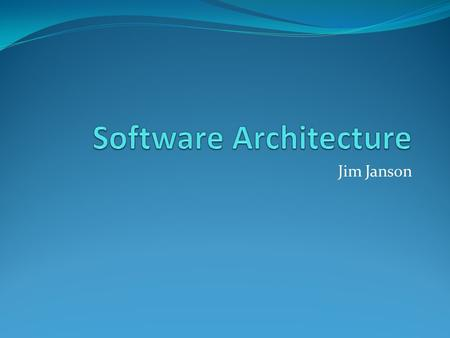 Jim Janson. Agenda Evolution of software architectures 3-tier User interfaces Application servers Databases.
