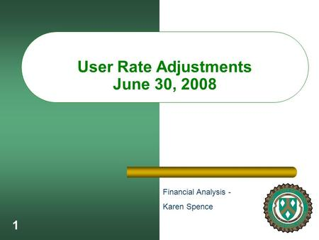 1 User Rate Adjustments June 30, 2008 Financial Analysis - Karen Spence.