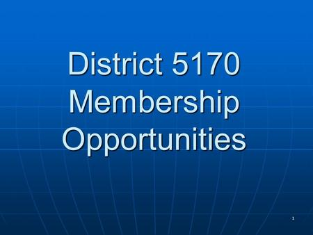 District 5170 Membership Opportunities 1. First object of Rotary The development of acquaintance as an opportunity for service 2.
