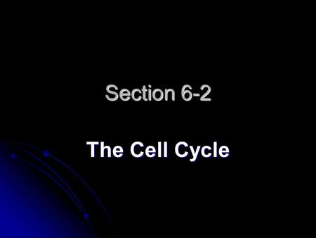 Section 6-2 The Cell Cycle. The Cell Cycle Describes the Life of a Eukaryotic Cell Cell division in eukaryotic cells is more complex than in prokaryotic.