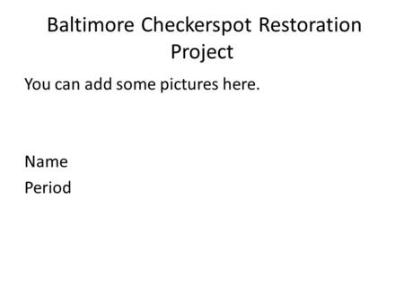 Baltimore Checkerspot Restoration Project You can add some pictures here. Name Period.