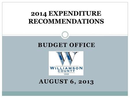 BUDGET OFFICE AUGUST 6, 2013 2014 EXPENDITURE RECOMMENDATIONS.