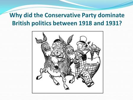 Why did the Conservative Party dominate British politics between 1918 and 1931?