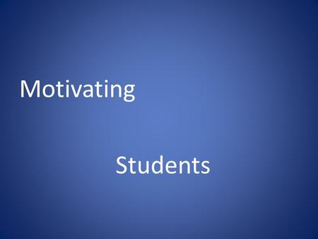Motivating Students. Motivating your students Aims – to look at why some students lose their motivation. ways to help maintain students' motivation Objectives.