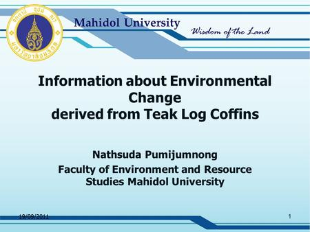 Information about Environmental Change derived from Teak Log Coffins Nathsuda Pumijumnong Faculty of Environment and Resource Studies Mahidol University.