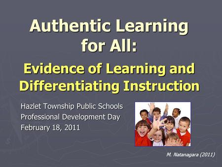 Authentic Learning for All: Evidence of Learning and Differentiating Instruction Hazlet Township Public Schools Professional Development Day February 18,