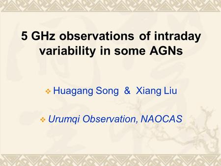 5 GHz observations of intraday variability in some AGNs  Huagang Song & Xiang Liu  Urumqi Observation, NAOCAS.