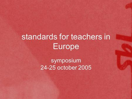 Standards for teachers in Europe symposium 24-25 october 2005.