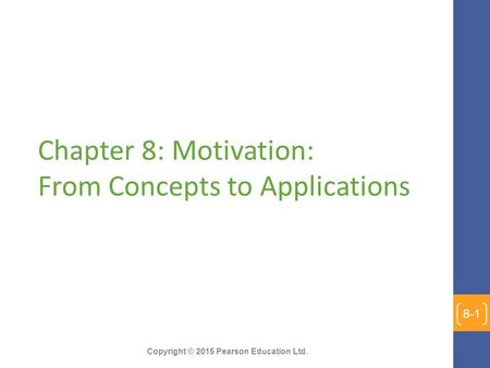 Copyright © 2015 Pearson Education Ltd. Chapter 8: Motivation: From Concepts to Applications 8-1.