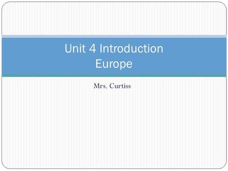 Mrs. Curtiss Unit 4 Introduction Europe. Did you know? In the 1990s, several nations of Europe formed the European Union (EU) The EU is an alliance that.