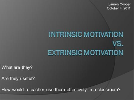 What are they? Are they useful? How would a teacher use them effectively in a classroom? Lauren Cooper October 4, 2011.