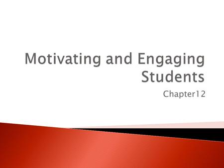 Chapter12. 1) What are students like today? 2) How are they motivated to learn? 3) How can we, as AGSC teachers, incorporate that into our teaching? 4)