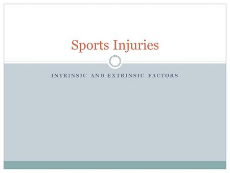 INTRINSIC AND EXTRINSIC FACTORS Sports Injuries. INTRODUCTION When participating in any sport, injury is a common occurrence. All types of injuries can.