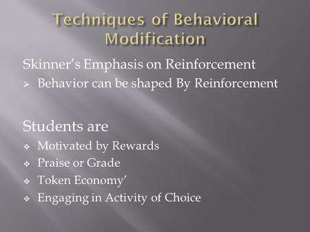 Skinner's Emphasis on Reinforcement  Behavior can be shaped By Reinforcement Students are  Motivated by Rewards  Praise or Grade  Token Economy' 