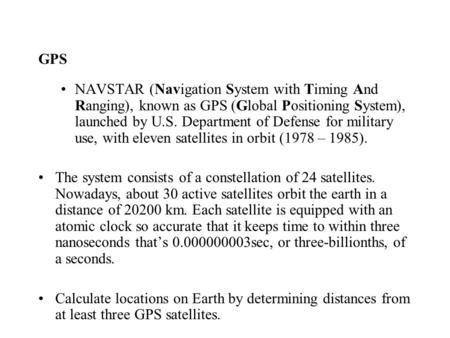 GPS NAVSTAR (Navigation System with Timing And Ranging), known as GPS (Global Positioning System), launched by U.S. Department of Defense for military.