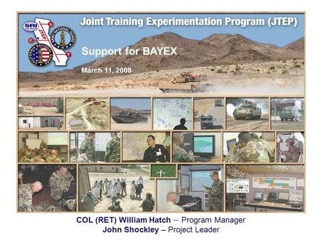 Support for BAYEX March 11, 2008 COL (RET) William Hatch – Program Manager John Shockley – Project Leader.